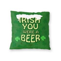 NEW!!! Irish You Were a Beer Throw Pillow - Microfiber, Fleece, or Polypoplin Thumbnail
